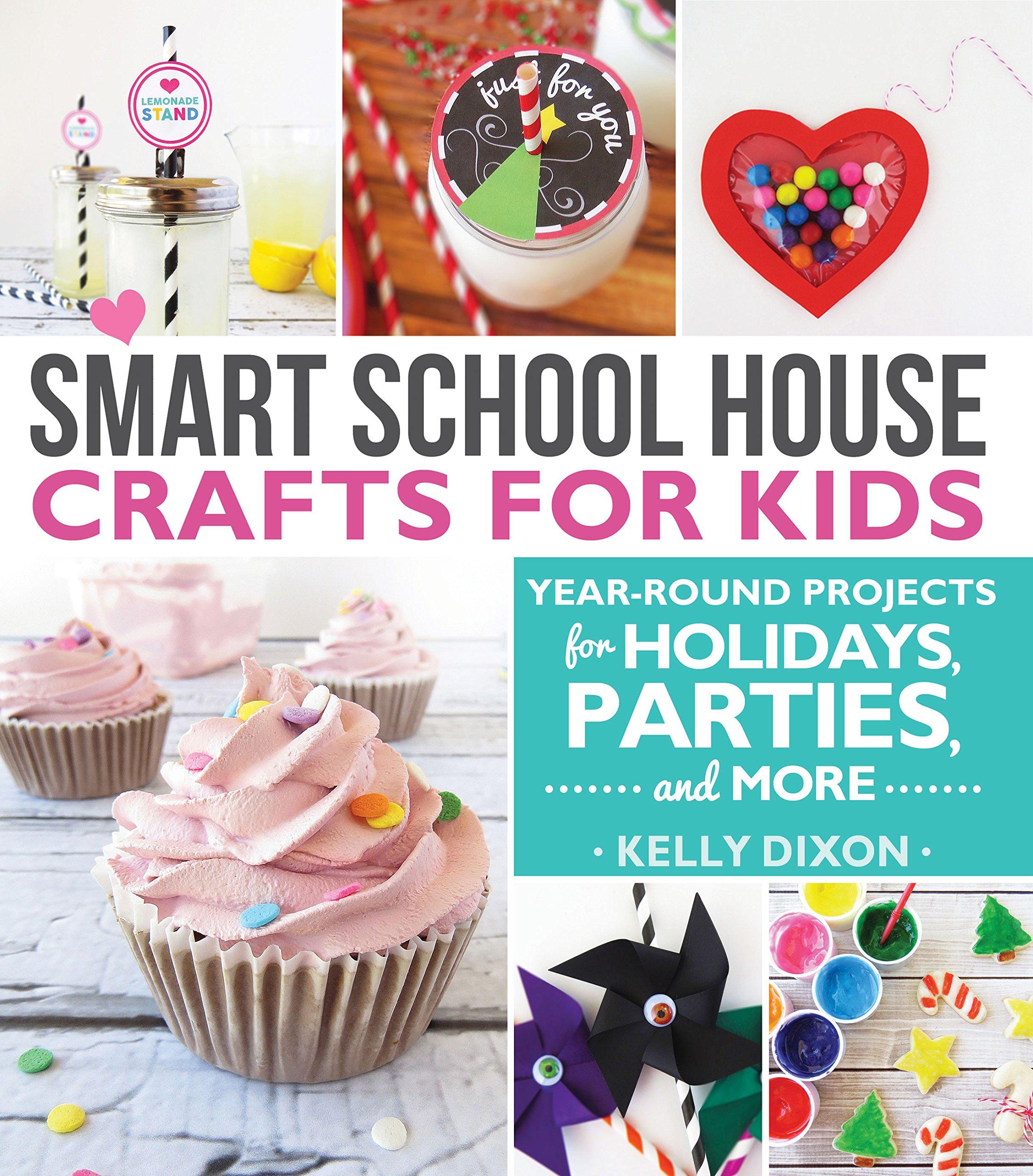 House Craft Ideas For Kids Part - 44: Smart School House Crafts For Kids: Year-round Projects For Holidays,  Parties, U0026 More: Kelly Dixon: 9781462115426: Amazon.com: Books