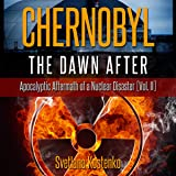 Chernobyl: The Dawn After: Apocalyptic Aftermath of A Nuclear Disaster, Vol. II