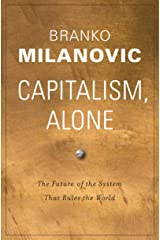 Capitalism, Alone: The Future of the System That Rules the World Kindle Edition