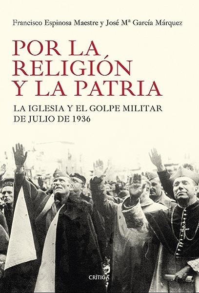 Por la religión y la patria: La Iglesia y el golpe militar de julio de 1936 eBook: Maestre, Francisco Espinosa: Amazon.es: Tienda Kindle