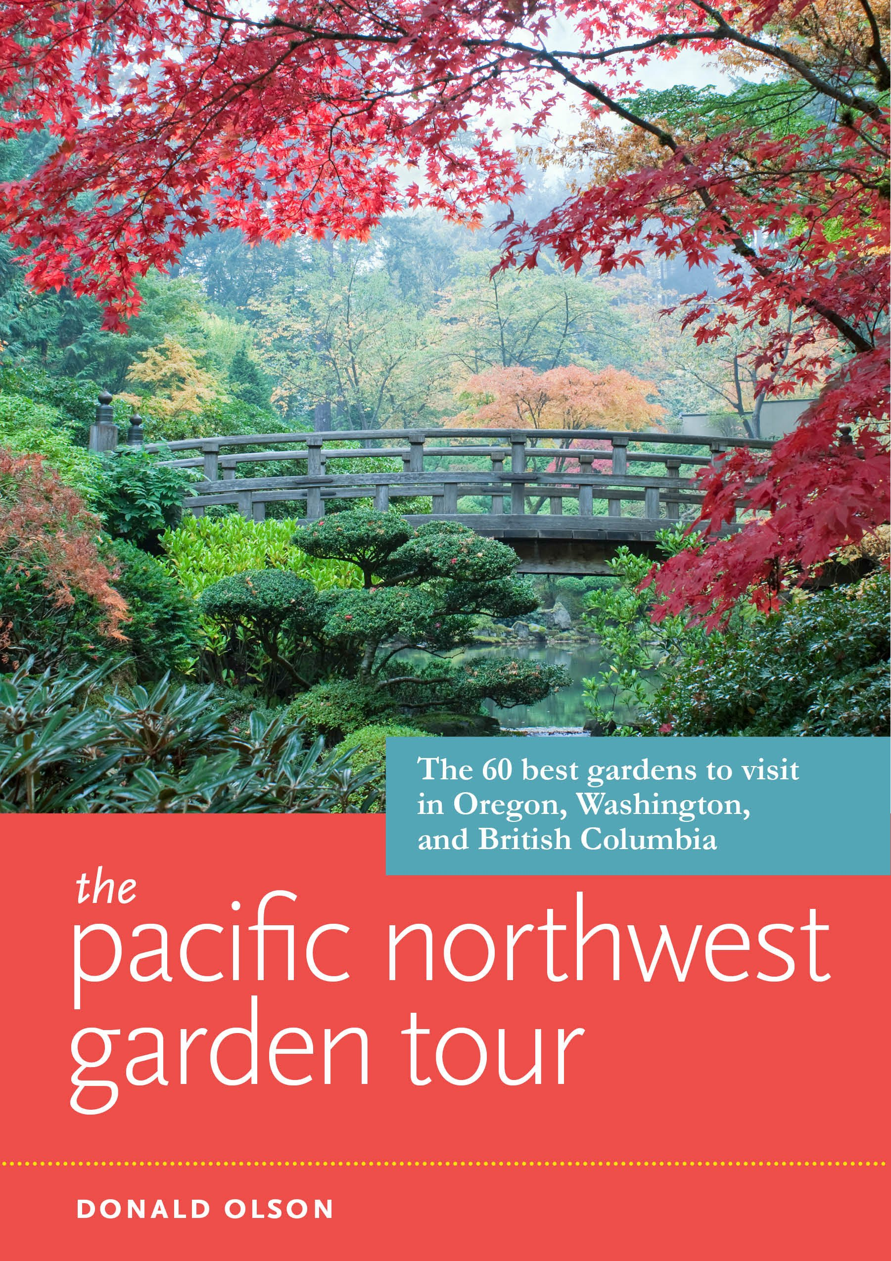 The Pacific Northwest Garden Tour: The 60 Best Gardens To Visit In Oregon,  Washington, And British Columbia: Donald Olson: 9781604694512: Amazon.com:  Books