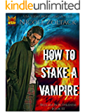 How to Stake a Vampire (Bedlam in Bethlehem Book 3)