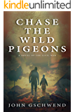 Chase The Wild Pigeons: A novel of the Civil War