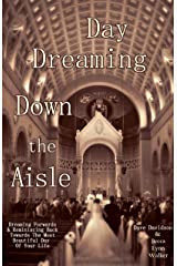 Day Dreaming Down The Aisle: Dreaming Forwards & Reminiscing Back Towards The Most Beautiful Day Of Your Life Kindle Edition