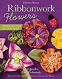 Ribbonwork Flowers: 132 Garden Embellishments—Beautiful Designs for Flowers, Leaves & More