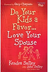 Do Your Kids a Favor...Love Your Spouse Kindle Edition