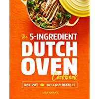 The 5-Ingredient Dutch Oven Cookbook: One Pot, 101 Easy Recipes (English Edition)