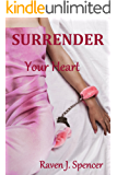 Surrender Your Heart (Surrender Trilogy Book 1)