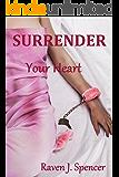 Surrender Your Heart: Lesbian Billionaire Romance (Surrender Series Book 1)