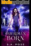 Guardian Born: An Urban Fantasy Adventure (Camille Prentice Book 1)