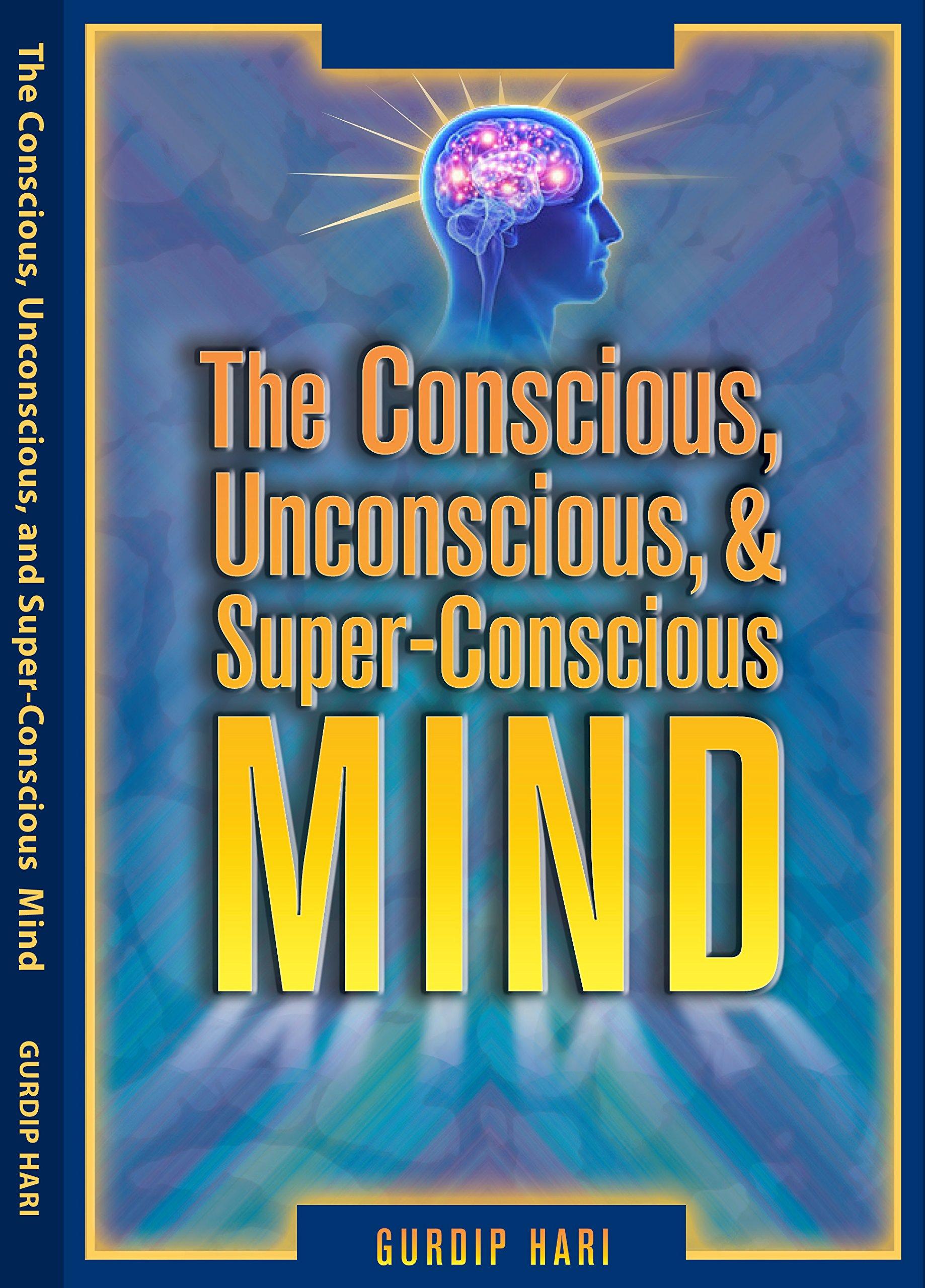 The Conscious Unconscious & Super-Conscious Mind: Gurdip