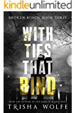 With Ties that Bind: A Broken Bonds Novel 3