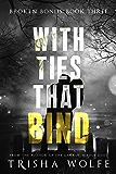 With Ties that Bind: A Broken Bonds Novel 3