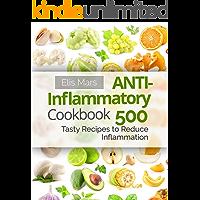 Anti-Inflammatory Cookbook: 500 Tasty Recipes to Reduce Inflammation