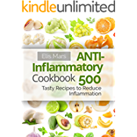 Anti-Inflammatory Cookbook: 500 Tasty Recipes to Reduce Inflammation