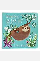 What is a Sloth? (Chunky Lift-a-Flap Board Book) Board book