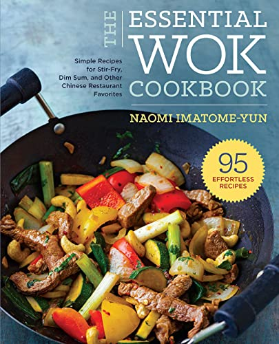 The Essential Wok Cookbook: A Simple Chinese Cookbook for Stir fry, Dim Sum, and Other Restaurant Favorites