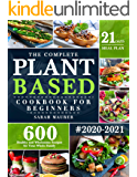 The Complete Plant Based Cookbook for Beginners: 600 Healthy and Wholesome Recipes with 21 Days Meal Plan for Your Whole…