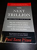 THE NEXT TRILLION: WHY THE WELLNESS INDUSTRY WILL EXCEED THE $1 TRILLION HEALTHCARE (SICKNESS) INDUSTRY IN THE NEXT TEN YEARS