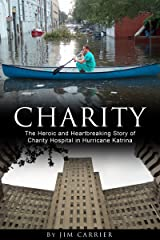 Charity: The Heroic and Heartbreaking Story of Charity Hospital in Hurricane Katrina Kindle Edition