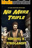 No Mere Trifle: A Herc Braveman Adventure (The Herc Braveman Adventures Book 1)
