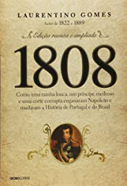 1808: Como uma rainha louca, um príncipe medroso e uma corte corrupta enganaram Napoleão e mudaram a História de Portugal e d