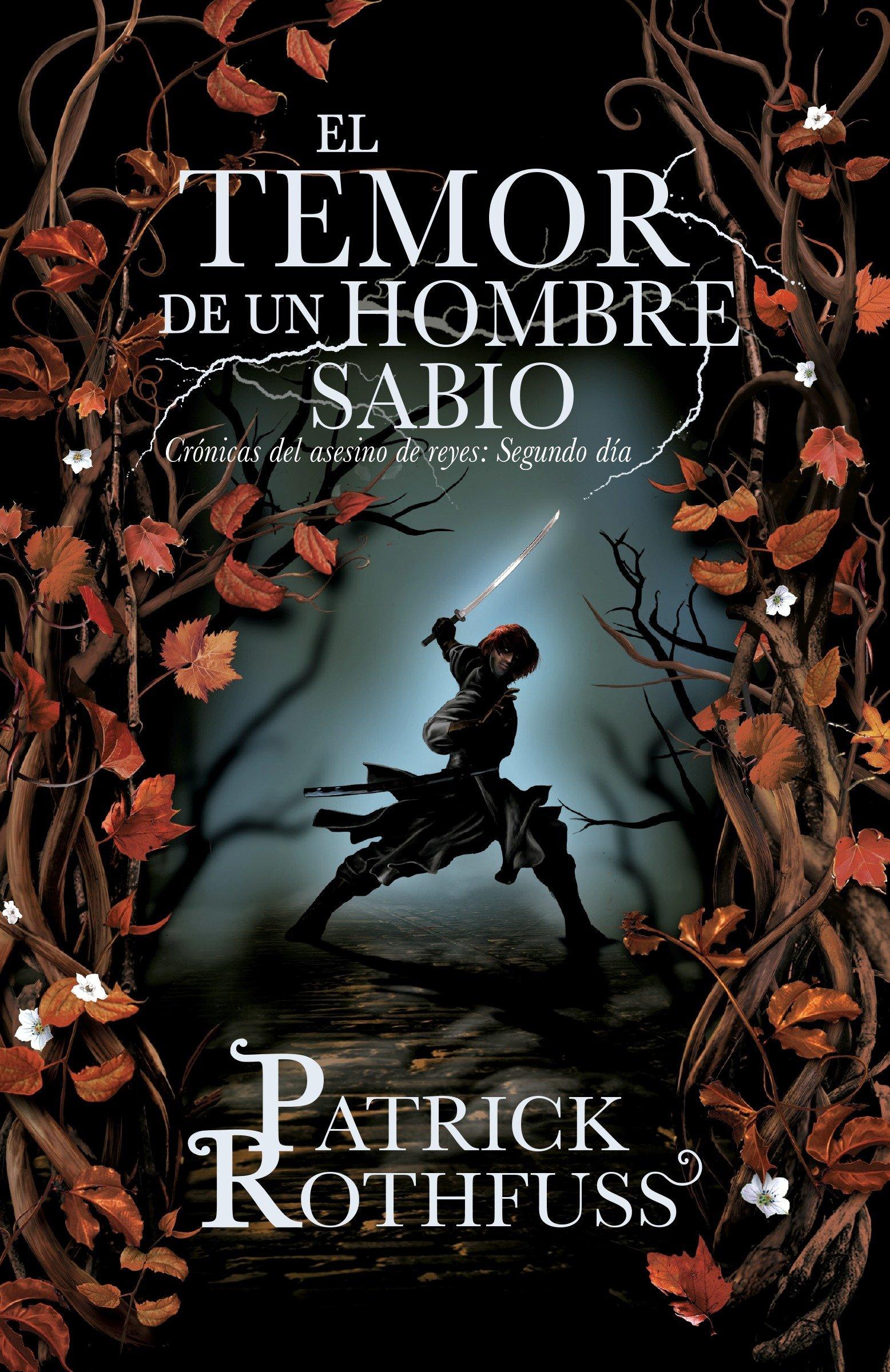 Amazon.com: El temor de un hombre sabio: Cronicas del asesin de reyes:  Segundo dia (Spanish Edition) (9780804169615): Patrick Rothfuss: Books