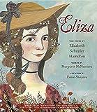 Eliza: The Story of Elizabeth Schuyler Hamilton: With an Afterword by Phillipa Soo, the Original Eliza from Hamilton: An…