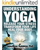 Understanding Yoga: Release your stress, transform your life, heal your body, yoga, yoga for beginners, yoga for weight loss, yoga guide, chakras, meditation