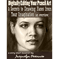 Digitally Editing Your Pencil Art  &  Secrets of Making up Faces from Your Imagination (an Overview): A Short eBook