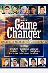 The Game Changer: 10 Defining Moments That Changed Lives Kindle Edition