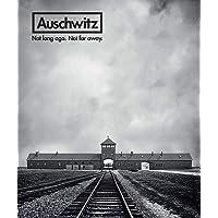 Auschwitz: Not Long Ago. Not Far Away.