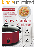 A-Z Slow Cooker Cookbook: Easy and Healthy Slow Cooker Recipes for Any Level
