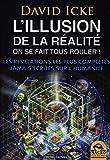 L'illusion de la réalité. On se fait tous rouler !: Les révélations les plus complètes jamais écrites sur l'humanité.
