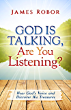 God is Talking, Are You Listening?: Hear God's Voice and Discover His Treasures
