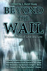 Beyond the Wail: 12 Grave Stories of Love and Loss Kindle Edition