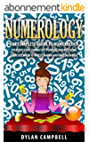 Numerology: The Complete Guide To Numerology - Peer Into Your: Character, Purpose, and Potential - Forecast When To: Invest, Marry, and Career Change (English Edition)