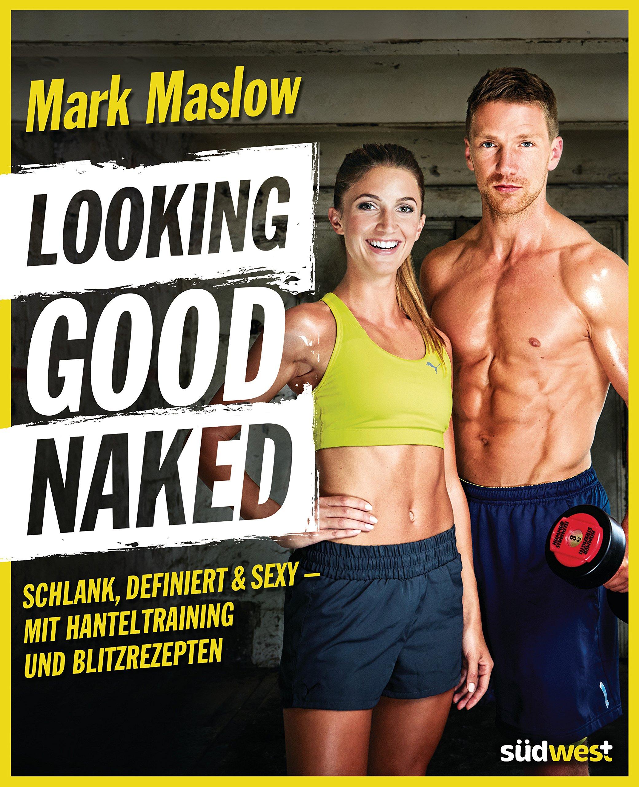 Looking Good Naked  Schlank Definiert And Sexy – Mit Hanteltraining Und Blitzrezepten