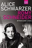 Romy Schneider: Mythos und Leben