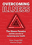 Overcoming Illness. The Illness Paradox and the secrets to reclaiming your health.