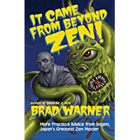 It Came from Beyond Zen!: More Practical Advice from Dogen, Japan's Greatest Zen Master (Treasury of the True Dharma Eye Book 2)
