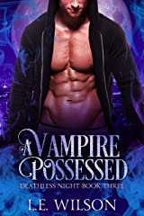 A Vampire Possessed (Deathless Night Series Book 3) Kindle Edition