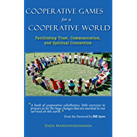 Cooperative Games for a Cooperative World: Facilitating Trust, Communication and Spiritual Connection (English Edition)