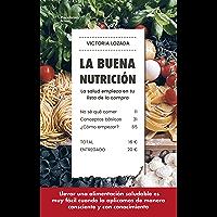 La buena nutrición: La salud empieza en tu lista de la compra (Spanish Edition)