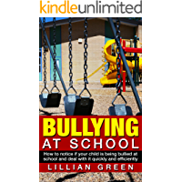 Bullying at School: How To Notice If Your Child Is Being Bullied At School And Deal With It Quickly And Efficiently (violence among teens, children protection)