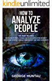 How to Analyze People: This Book Includes - How to Analyze People: Become A Master In Reading Anyone Instantly AND Empath: How To Protect Yourself From Negativity And Thrive As An Empath