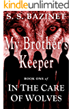 IN THE CARE OF WOLVES: My Brother's Keeper