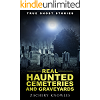 True Ghost Stories: Real Haunted Cemeteries and Graveyards