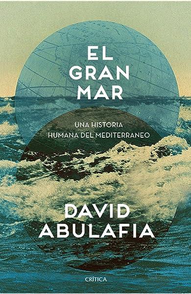 El gran mar: Una historia humana del Mediterráneo Serie Mayor ...
