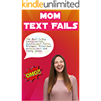 Mom Text Fails: The Best Crazy Conversation, Autocorrect Fails, Mishaps, Hilarious Autocorrect and Funny Jokes